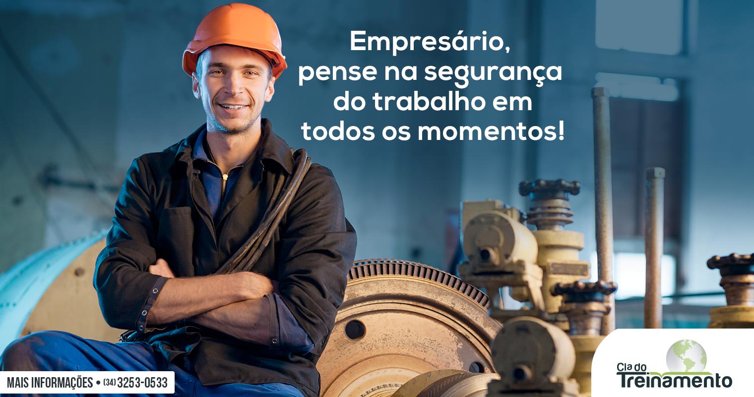 Empresário, pense na segurança do trabalho em todos os momentos!