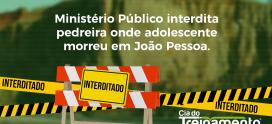 Ministério Público interdita pedreira onde adolescente morreu em João Pessoa