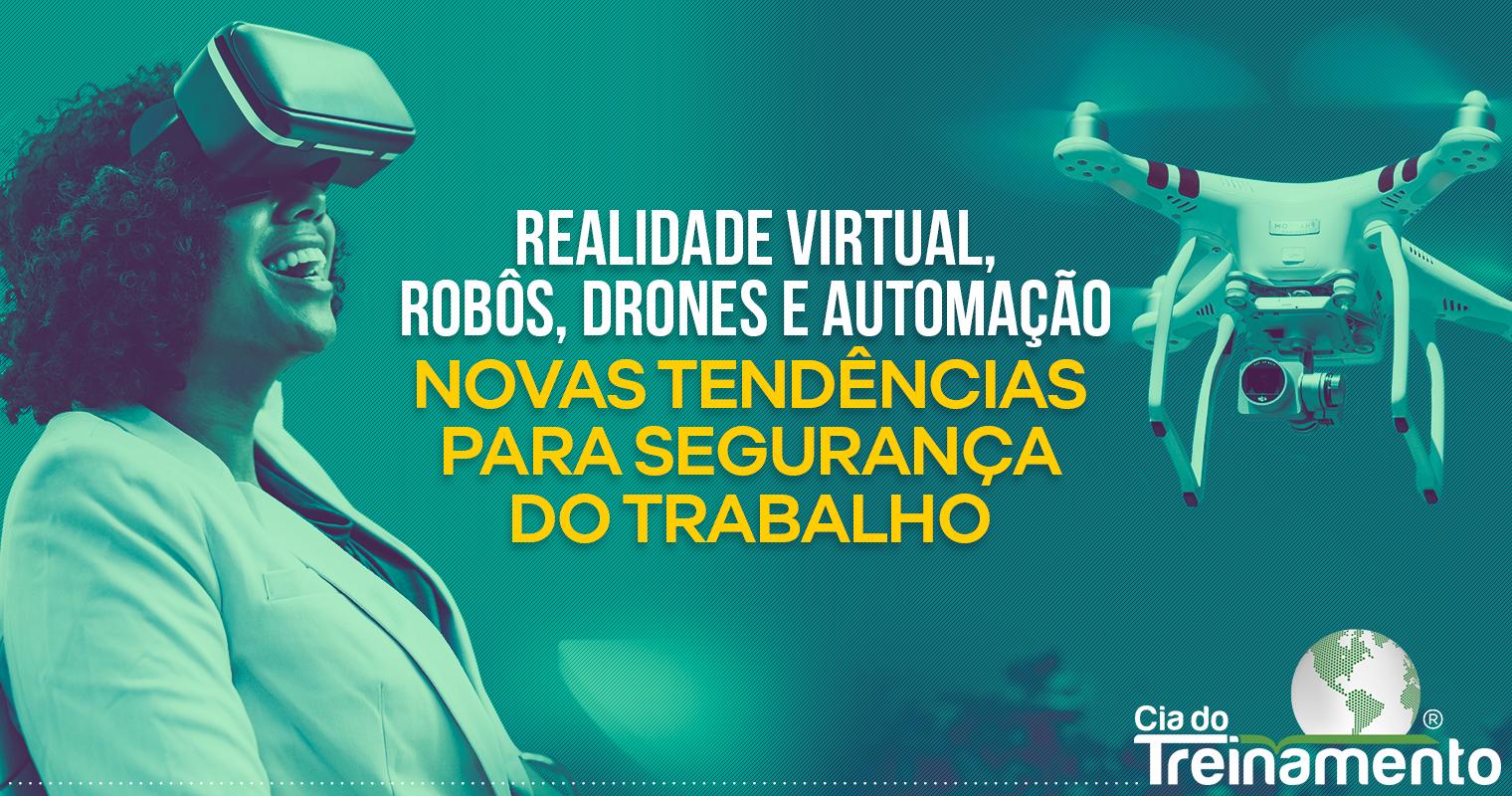 Realidade virtual, robôs, drones e automação.