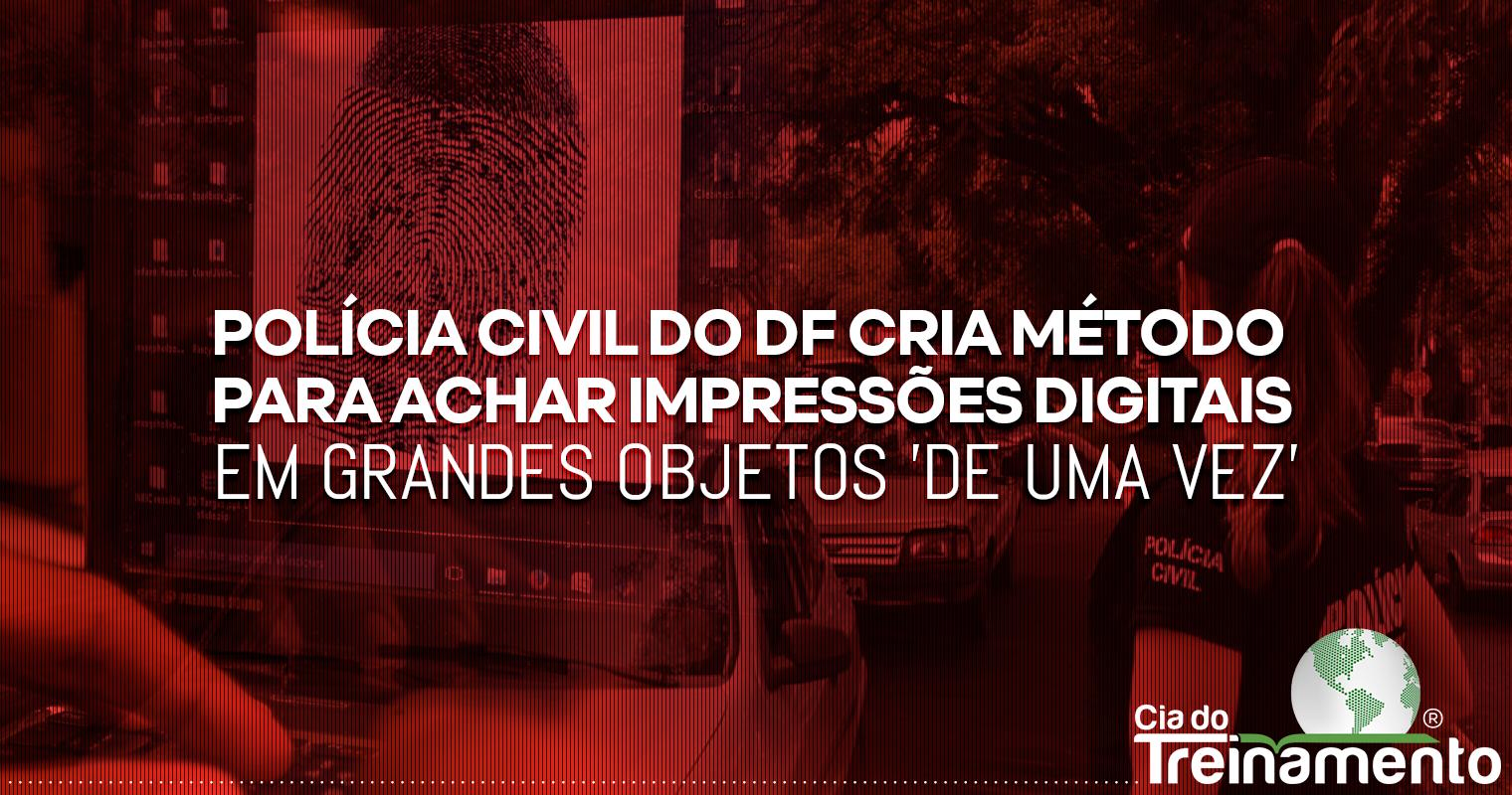 Polícia Civil do DF cria método para achar impressões digitais em grandes objetos 'de uma vez'; entenda