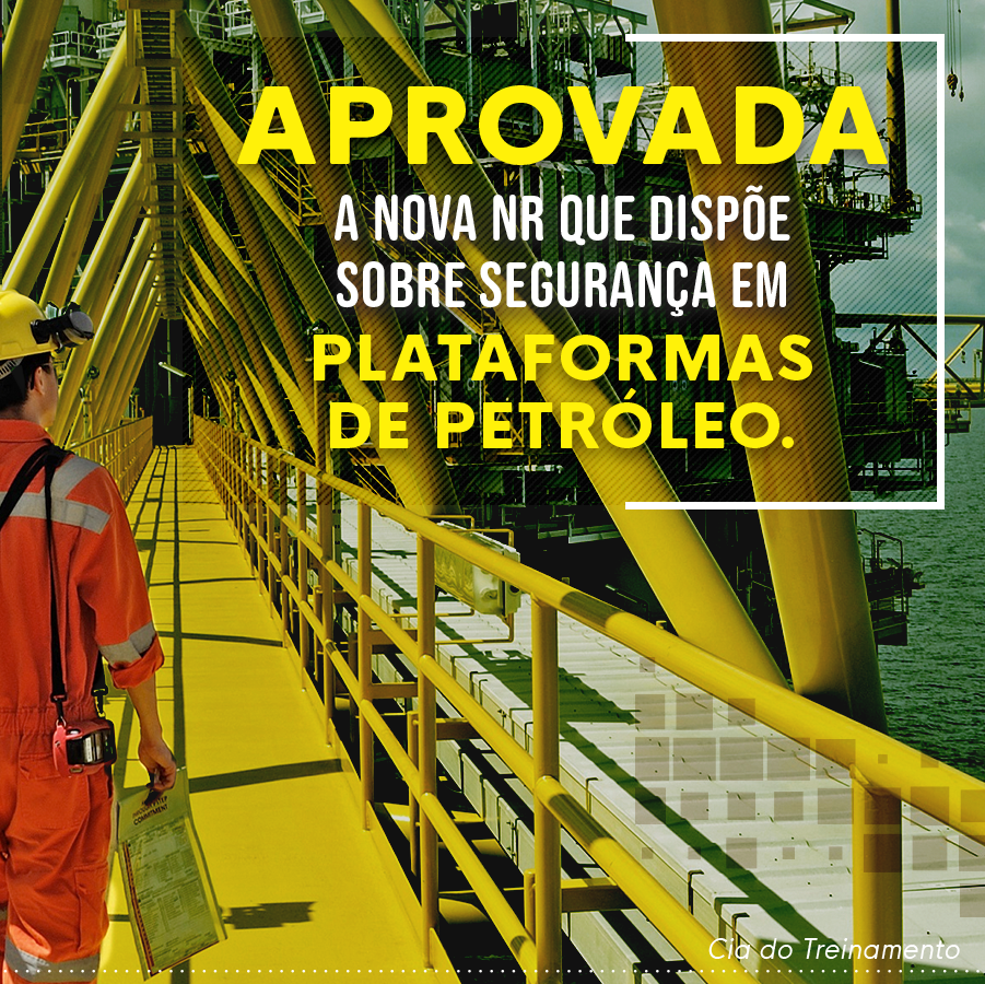 Aprovada a nova NR que dispõe sobre segurança em plataformas de petróleo
