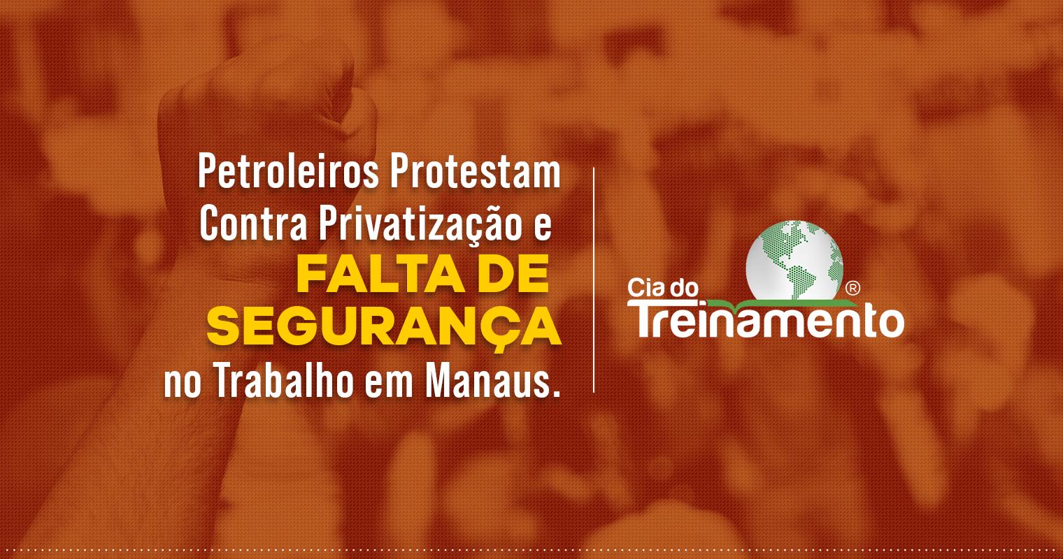 Petroleiros Protestam Contra Privatização e Falta de Segurança no Trabalho em Manaus