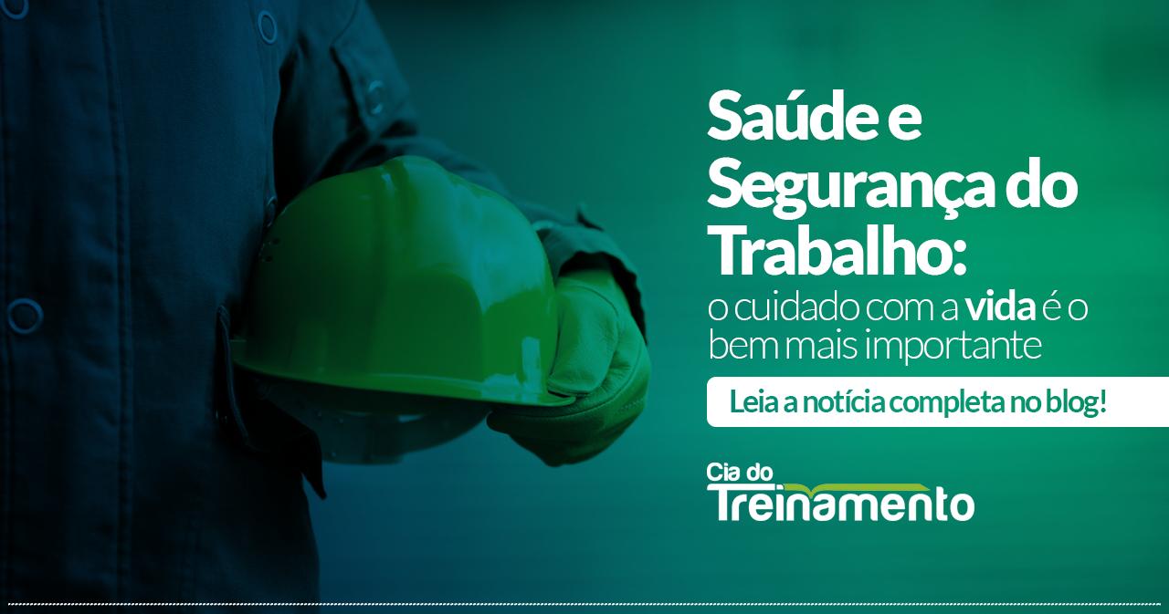 Saúde e Segurança do Trabalho: o cuidado com a vida é o bem mais importante