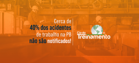 Cerca de 40% dos acidentes de trabalho na PB não são notificados!